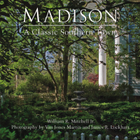 Madison, A Classic Southern Town by William R. Mitchell Jr.
